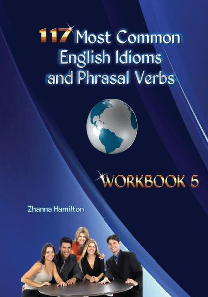 117 Most Common English Idioms and Phrasal Verbs: Workbook 5
