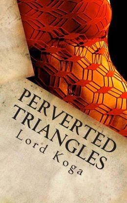 Perverted Triangles: Tales of Perverted Threesome