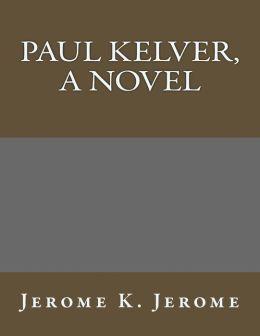 Paul Kelver, a Novel