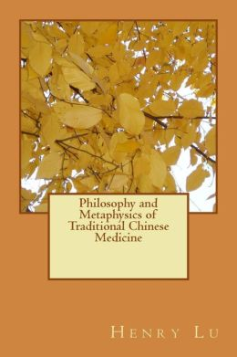 Philosophy and Metaphysics of Traditional Chinese Medicine