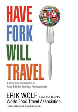 Have Fork Will Travel: A Practical Handbook for Food & Drink Tourism Professionals
