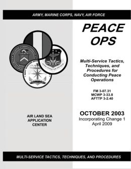 Peace Ops Multi-Service Tactics, Techniques, and Procedures for Conducting Peace Operations