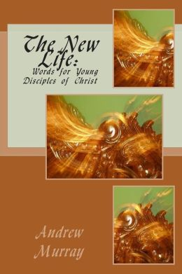 The New Life: Words for Young Disciples of Christ