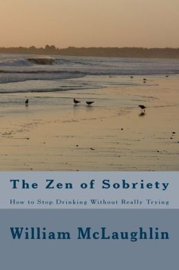 The Zen of Sobriety: How to Stop Drinking Without Really Trying