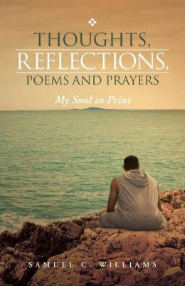 Thoughts, Reflections, Poems and Prayers: My Soul in Print