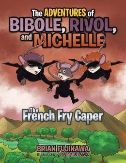 The ADVENTURES of BIBOLE, RIVOL and MICHELLE: The French Fry Caper