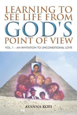 Learning to See Life from God's Point of View: Vol. 1 - An Invitation to Unconditional Love