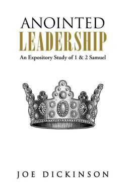 Anointed Leadership: An Expository Study of 1 & 2 Samuel