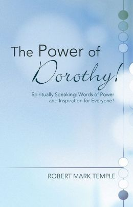 The Power of Dorothy!: Spiritually Speaking: Words of Power and Inspiration for Everyone!