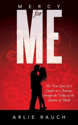 Mercy for Me: The True Story of a Couple on a Journey through the Valley of the Shadow of Death