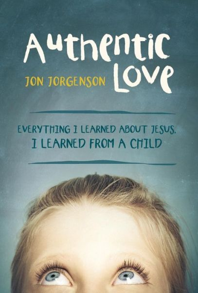Authentic Love: Everything I learned about Jesus, I learned from a child