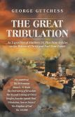Book Cover Image. Title: The Great Tribulation:  An Exposition of Matthew 24, Plus Nine Articles on the Return of Christ and End-Time Events, Author: George Gutchess