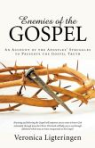 Book Cover Image. Title: Enemies of the Gospel:  An Account of the Apostles' Struggles to Preserve the Gospel Truth, Author: Veronica Ligteringen