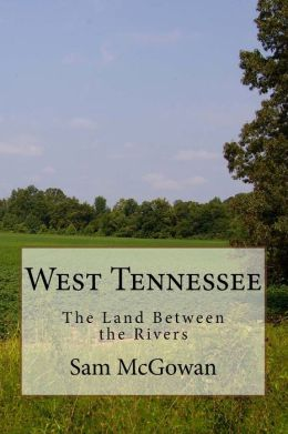 West Tennessee: The Land Between the Rivers