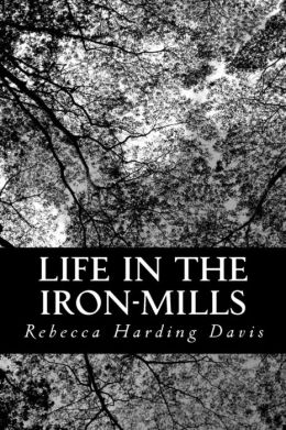 Life in the Iron Mills?