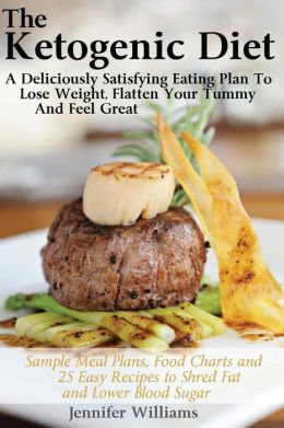 The Ketogenic Diet: A Deliciously Satisfying Eating Plan To Lose Weight, Flatten Your Belly and Feel Great