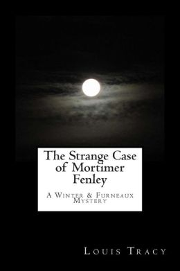 The Strange Case of Mortimer Fenley: A Winter & Furneaux Mystery