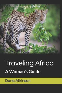 Traveling Africa: A Woman's Guide