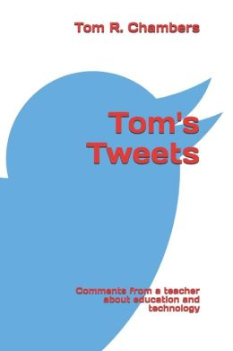 Tom's Tweets: Comments from a retired teacher about education and technology