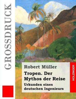 Tropen. Der Mythos der Reise (Gro druck): Urkunden eines deutschen Ingenieurs