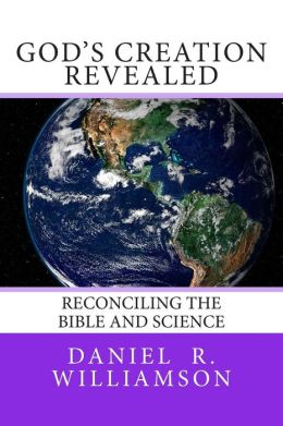 God's Creation Revealed: Reconciling the Bible and Science