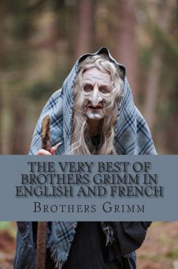 The Very Best of Brothers Grimm In English and French: Bilingual Edition