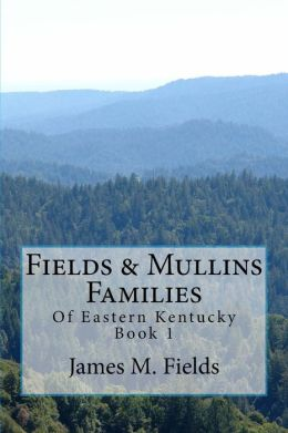 Fields & Mullins Families: Of Eastern Kentucky Book 1