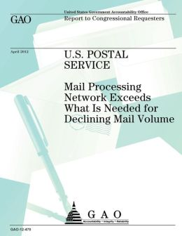 U.S. Postal Service: Mail Processing Network Exceeds What Is Needed for Declining Mail Voume