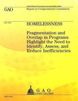 Homelessness: Fragmentation and Overlap in Programs Highlight the Need to Identify, Assess, and Reduce Inefficiencies