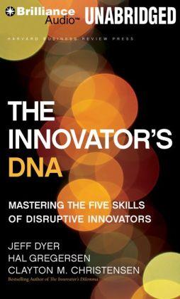 Innovator's DNA, The: Mastering the Five Skills of Disruptive Innovators