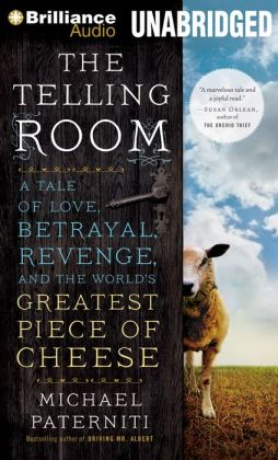 Telling Room, The: A Tale of Love, Betrayal, Revenge, and the World's Greatest Piece of Cheese