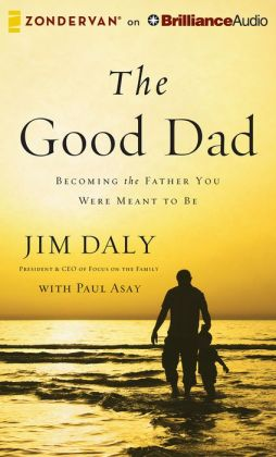 Good Dad, The: Becoming the Father You Were Meant to Be