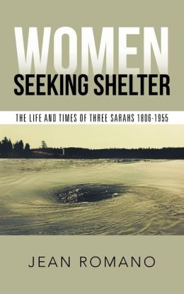 Women Seeking Shelter: The Life and Times of Three Sarahs 1806-1955