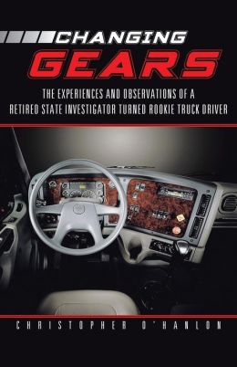 Changing Gears: The Experiences and Observations of a Retired State Investigator Turned Rookie Truck Driver