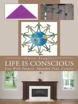 Life Is Conscious: Live With Purpose. Abandon Fear. Coexist.