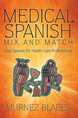 Medical Spanish Mix and Match: Easy Spanish for Health Care Professionals (PagePerfect NOOK Book)
