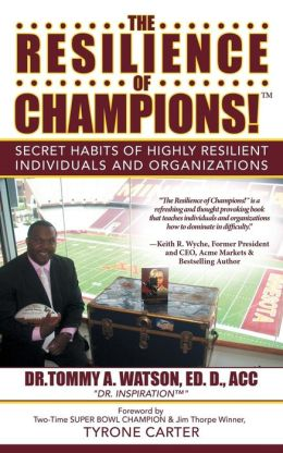 The Resilience of Champions!: Secret Habits of Highly Resilient Individuals and Organizations