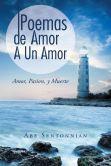 Book Cover Image. Title: Poemas De Amor A Un Amor:  Amor, Pasion, y Muerte, Author: Abe Sentonnian