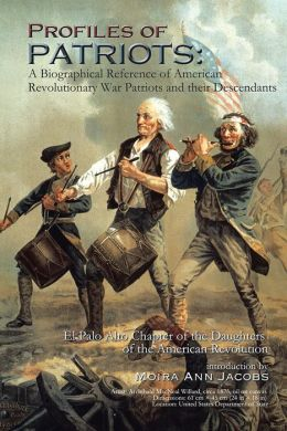 Profiles of Patriots: A Biographical Reference of American Revolutionary War Patriots and their Descendants: El Palo Alto Chapter of the Daughters of the American Revolution