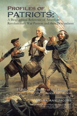 Profiles of Patriots: A Biographical Reference of American Revolutionary War Patriots and Their Descendants: El Palo Alto Chapter of the Dau