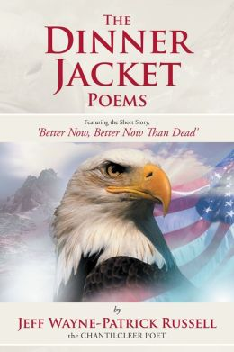 The Dinner Jacket Poems: Featuring the Short Story, 'Better Now, Better Now Than Dead'