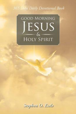 Good Morning Jesus & Holy Spirit