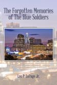 Book Cover Image. Title: The Forgotten Memories of the Blue Soldiers, Author: Leo P. Lepage Jr