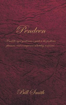 Pendeen: A Middle Aged Gentleman's Guide to the Problems, Pleasures, and Consequences of Holiday Romances
