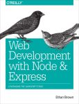 Book Cover Image. Title: Web Development with Node and Express:  Leveraging the JavaScript Stack, Author: Ethan Brown