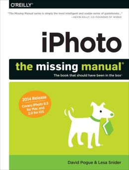 iPhoto: The Missing Manual: 2014 release, covers iPhoto 9.5 for Mac and 2.0 for iOS