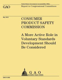 Consumer Product Safety Commission: A More Active Role in Voluntary Standards Development Should Be Considered