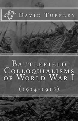 Battlefield Colloquialisms of World War I: (1914-1918)