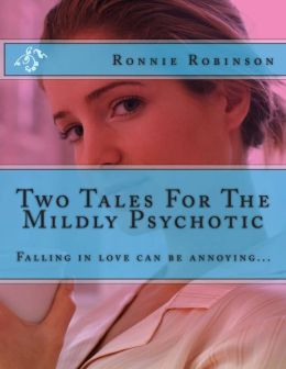 Two Tales For The Mildly Psychotic: Falling in love can be annoying...