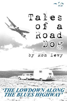 Tales of a Road Dog: The Lowdown Along the Blues Highway
